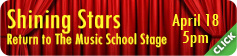 Shining Stars Return to the Music School Stage - click to learn more!